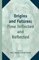 Origins and Futures: Time Inflected and Reflected.